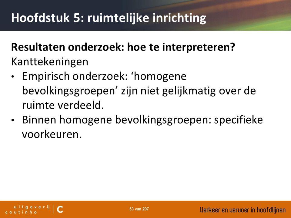 53 van 207 Hoofdstuk 5: ruimtelijke inrichting Resultaten onderzoek: hoe te interpreteren? Kanttekeningen Empirisch onderzoek: 'homogene bevolkingsgro