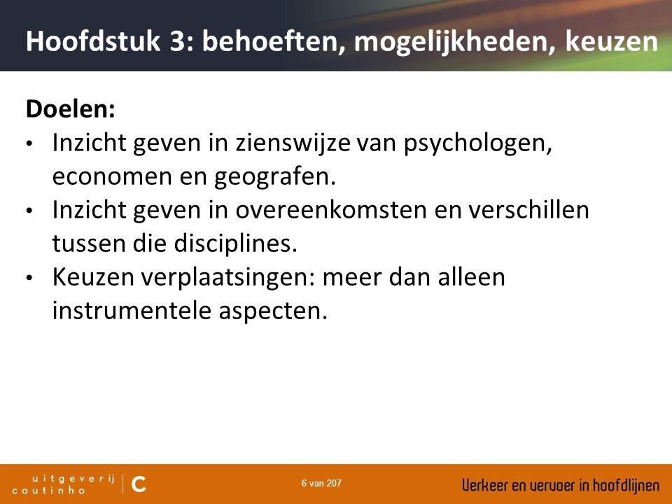 6 van 207 Hoofdstuk 3: behoeften, mogelijkheden, keuzen Doelen: Inzicht geven in zienswijze van psychologen, economen en geografen. Inzicht geven in o