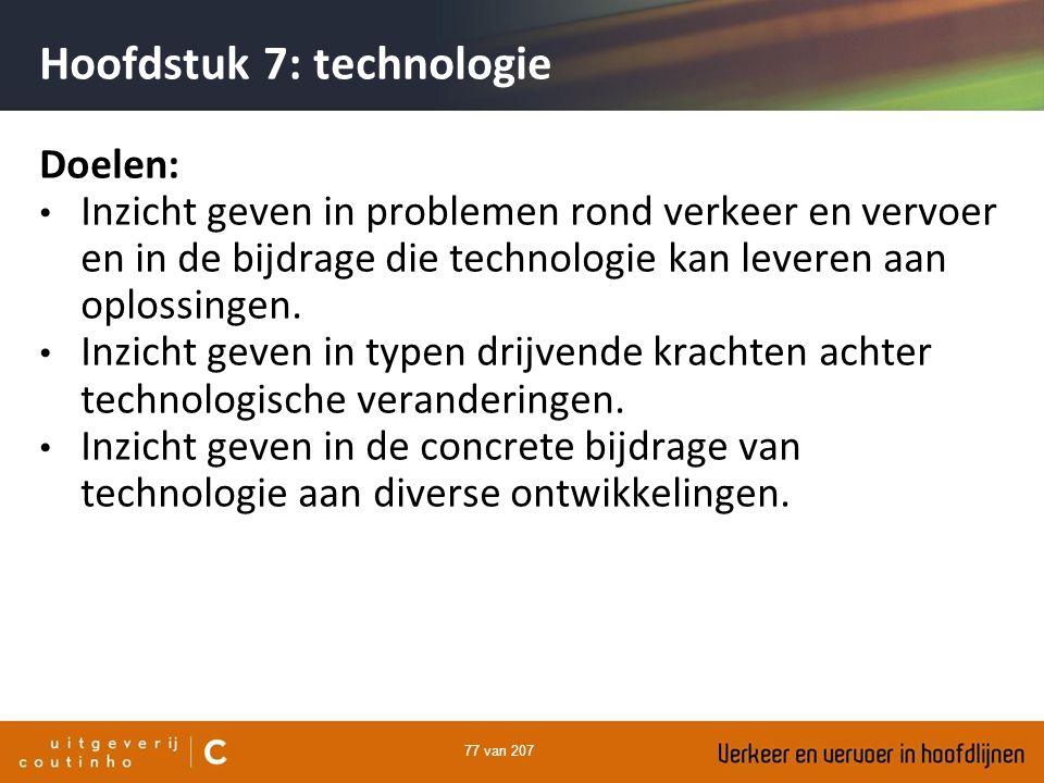 77 van 207 Hoofdstuk 7: technologie Doelen: Inzicht geven in problemen rond verkeer en vervoer en in de bijdrage die technologie kan leveren aan oplos