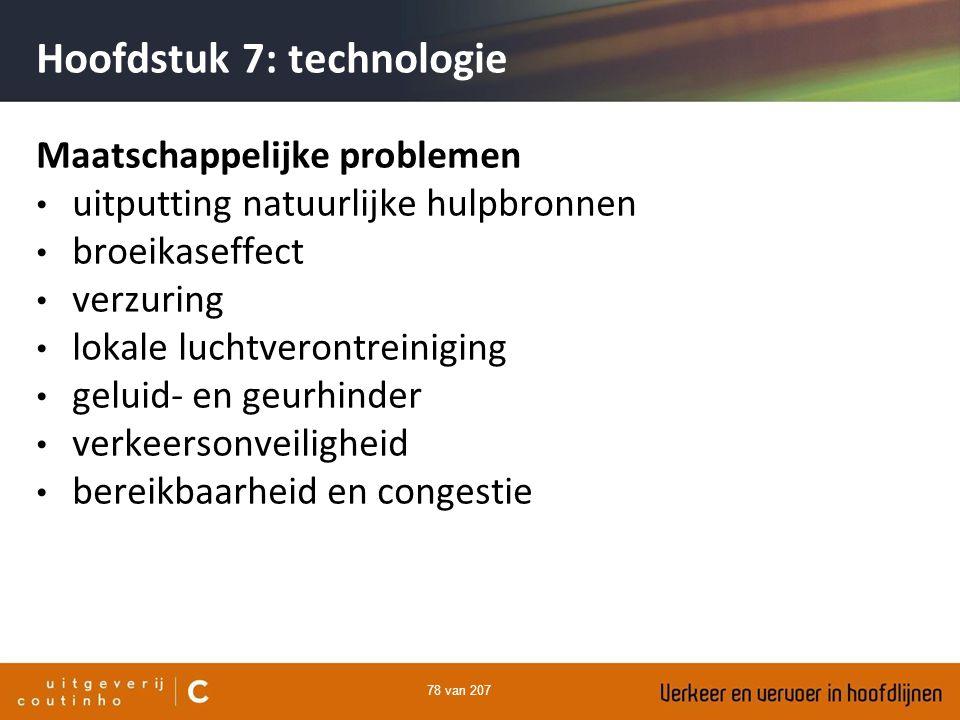 78 van 207 Hoofdstuk 7: technologie Maatschappelijke problemen uitputting natuurlijke hulpbronnen broeikaseffect verzuring lokale luchtverontreiniging