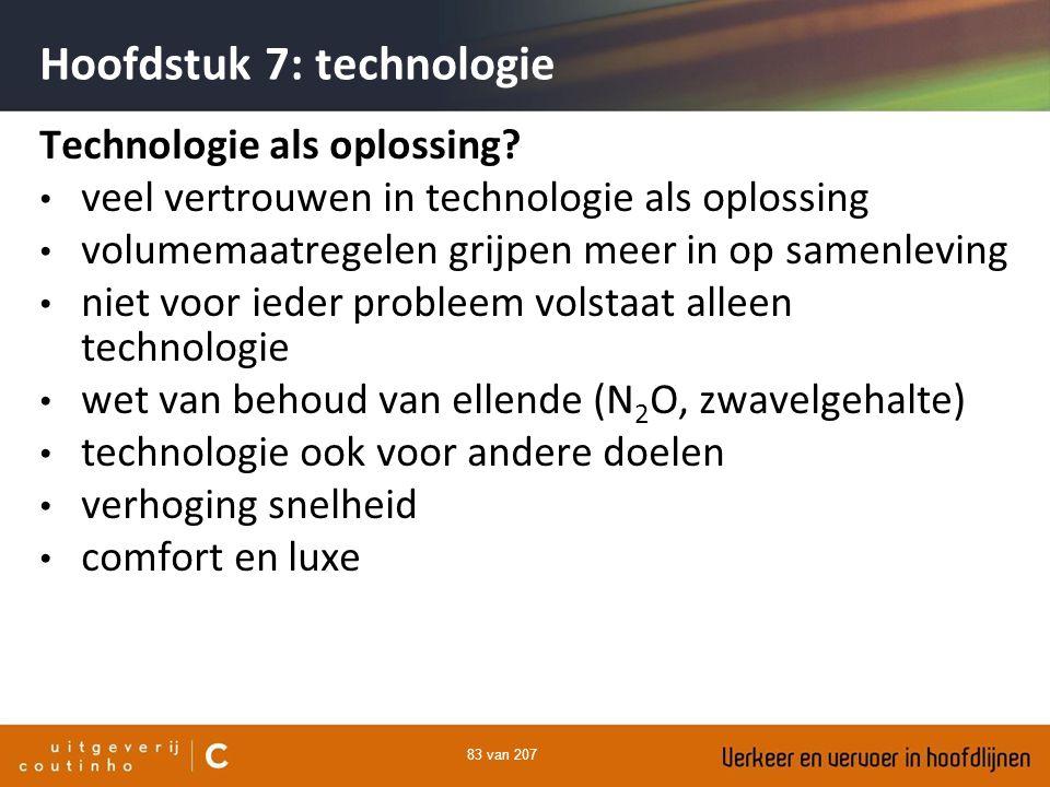 83 van 207 Hoofdstuk 7: technologie Technologie als oplossing? veel vertrouwen in technologie als oplossing volumemaatregelen grijpen meer in op samen