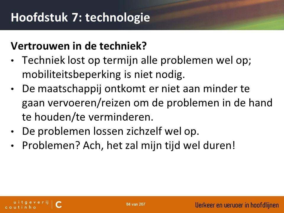 84 van 207 Hoofdstuk 7: technologie Vertrouwen in de techniek? Techniek lost op termijn alle problemen wel op; mobiliteitsbeperking is niet nodig. De