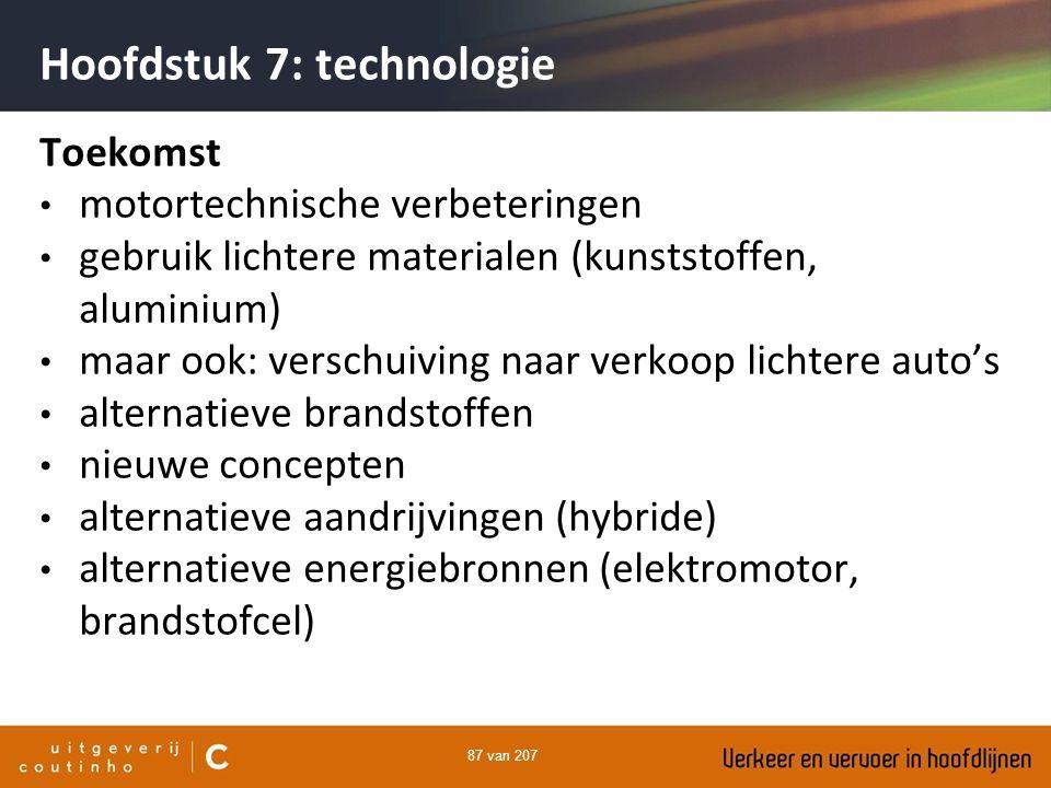 87 van 207 Hoofdstuk 7: technologie Toekomst motortechnische verbeteringen gebruik lichtere materialen (kunststoffen, aluminium) maar ook: verschuivin