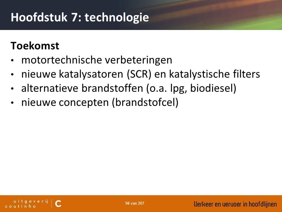 94 van 207 Hoofdstuk 7: technologie Toekomst motortechnische verbeteringen nieuwe katalysatoren (SCR) en katalystische filters alternatieve brandstoff