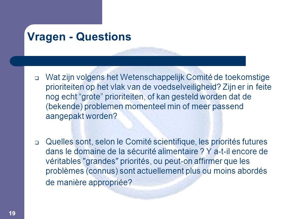 19 Vragen - Questions  Wat zijn volgens het Wetenschappelijk Comité de toekomstige prioriteiten op het vlak van de voedselveiligheid.