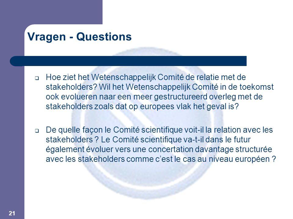 21 Vragen - Questions  Hoe ziet het Wetenschappelijk Comité de relatie met de stakeholders.
