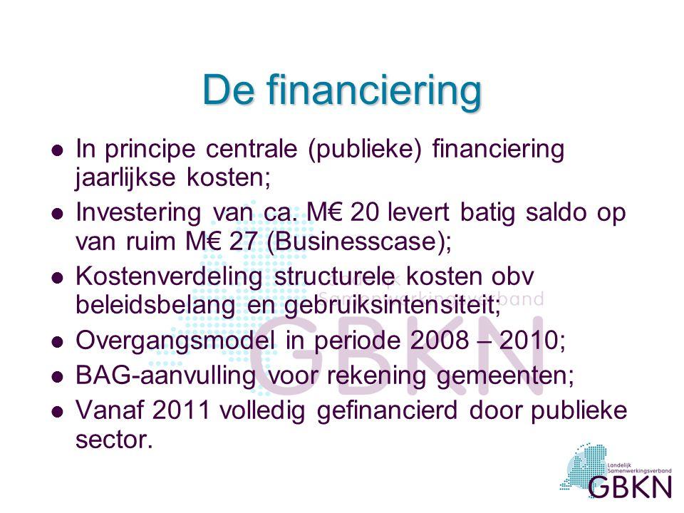 De financiering l In principe centrale (publieke) financiering jaarlijkse kosten; l Investering van ca.