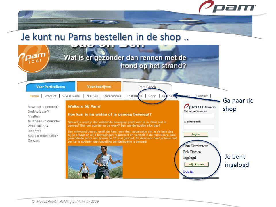 Je kunt nu Pams bestellen in de shop.. Je bent ingelogd Ga naar de shop © Move2Health Holding bv/Pam bv 2009