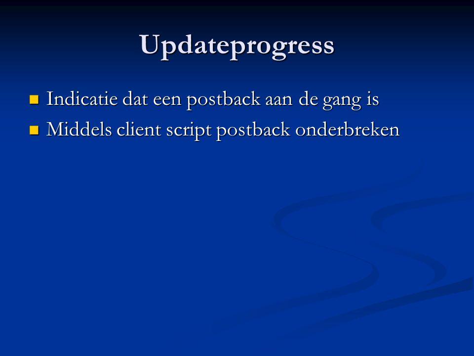 Updateprogress Indicatie dat een postback aan de gang is Indicatie dat een postback aan de gang is Middels client script postback onderbreken Middels client script postback onderbreken