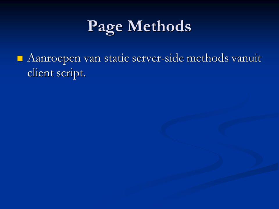 Page Methods Aanroepen van static server-side methods vanuit client script. Aanroepen van static server-side methods vanuit client script.
