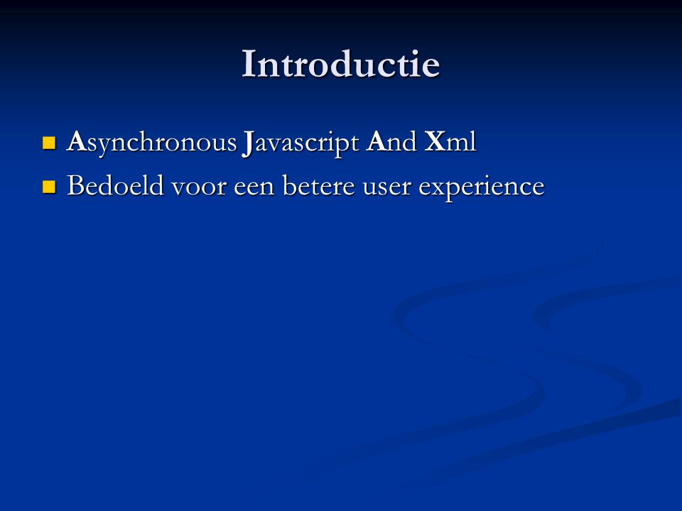 Introductie Asynchronous Javascript And Xml Asynchronous Javascript And Xml Bedoeld voor een betere user experience Bedoeld voor een betere user exper