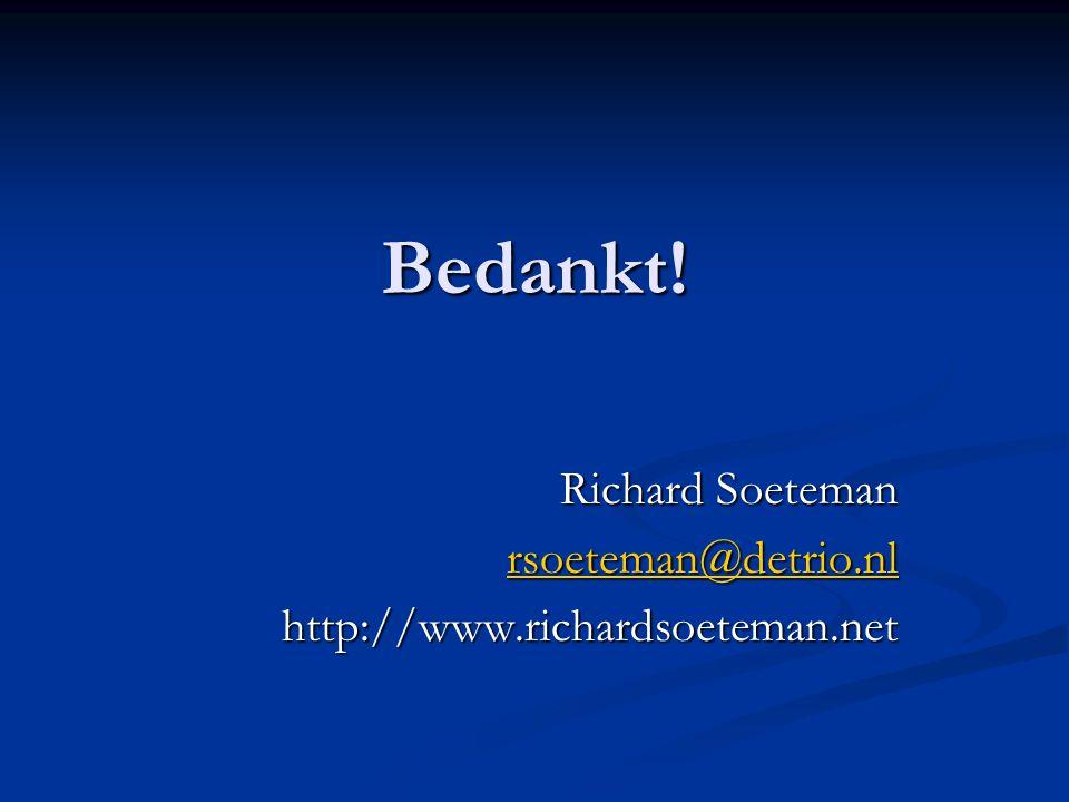 Bedankt! Richard Soeteman rsoeteman@detrio.nl http://www.richardsoeteman.net