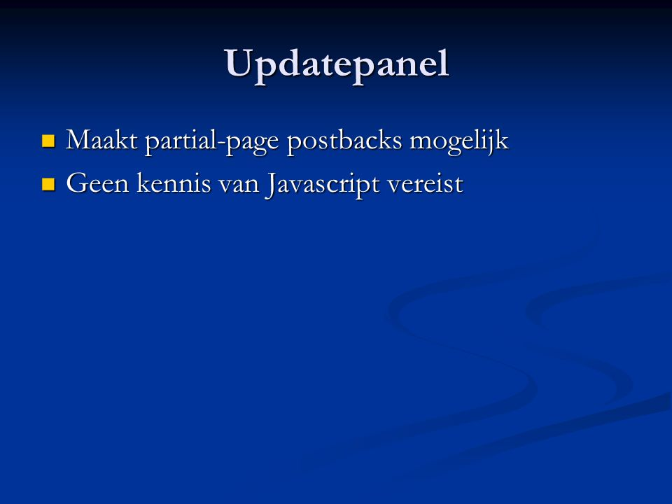 Updatepanel voorbeeld <asp:UpdatePanel ID= UpdatePanel1 runat= server UpdateMode= Always|Conditional ChildrenAsTriggers= true|false Rendermode= Block|Inline >