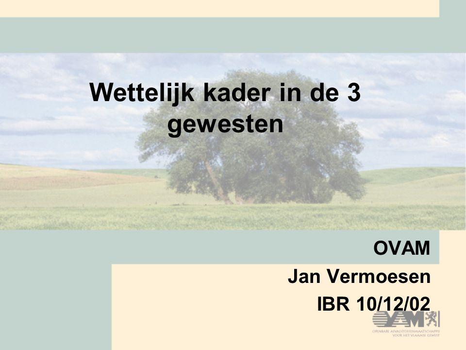 Wettelijk kader in de 3 gewesten OVAM Jan Vermoesen IBR 10/12/02