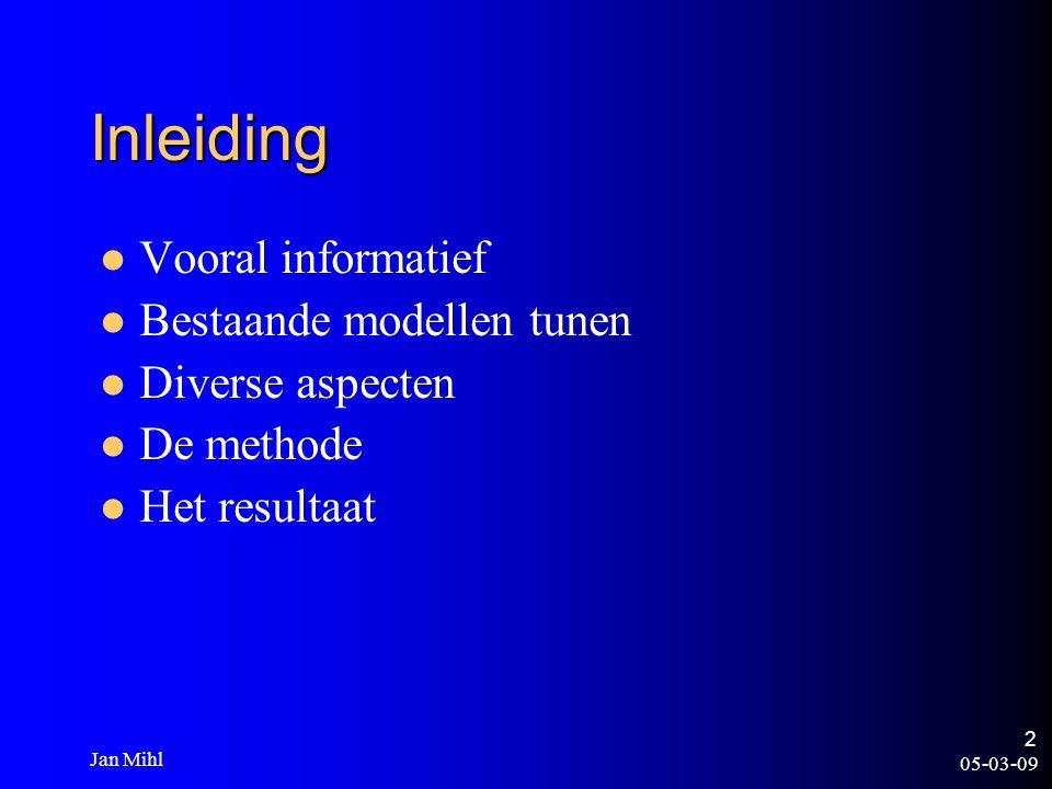 05-03-09 Jan Mihl 2 Inleiding Vooral informatief Bestaande modellen tunen Diverse aspecten De methode Het resultaat