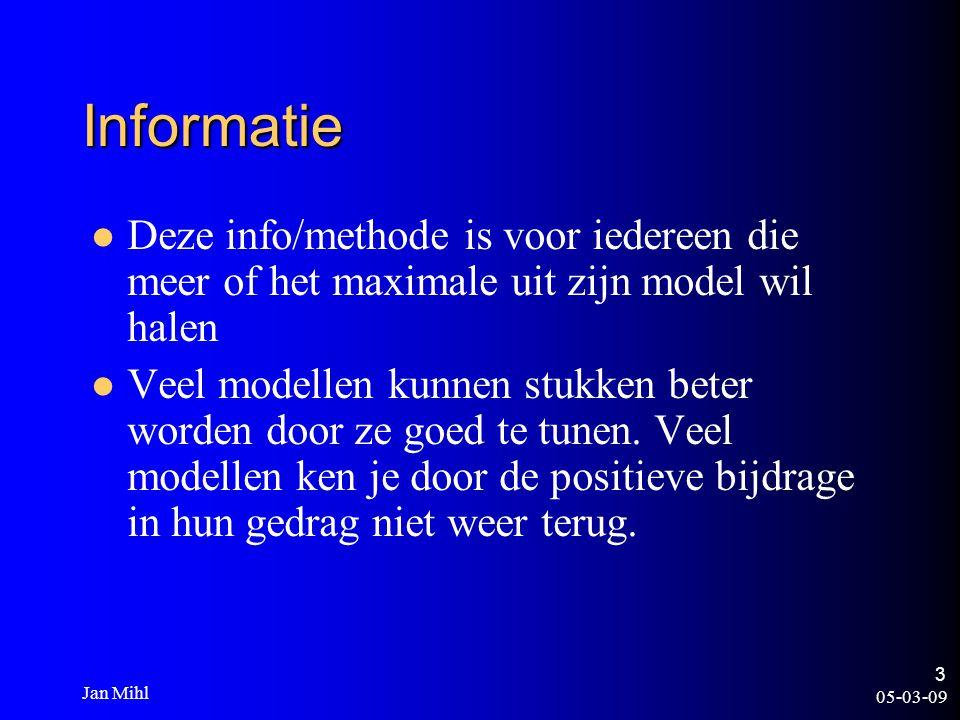 05-03-09 Jan Mihl 3 Informatie Deze info/methode is voor iedereen die meer of het maximale uit zijn model wil halen Veel modellen kunnen stukken beter worden door ze goed te tunen.