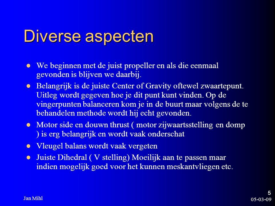 05-03-09 Jan Mihl 5 Diverse aspecten We beginnen met de juist propeller en als die eenmaal gevonden is blijven we daarbij. Belangrijk is de juiste Cen