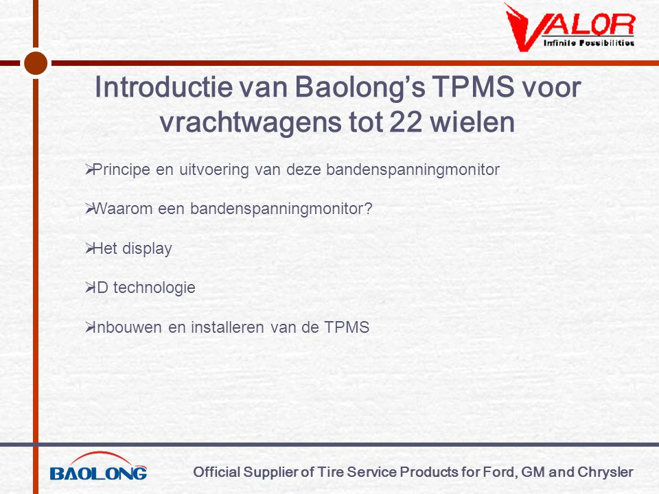 Official Supplier of Tire Service Products for Ford, GM and Chrysler Introductie van Baolong's TPMS voor vrachtwagens tot 22 wielen  Principe en uitv