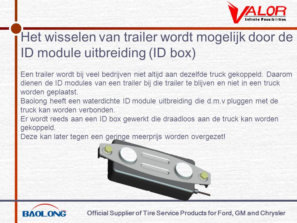 Official Supplier of Tire Service Products for Ford, GM and Chrysler Het wisselen van trailer wordt mogelijk door de ID module uitbreiding (ID box) Een trailer wordt bij veel bedrijven niet altijd aan dezelfde truck gekoppeld.