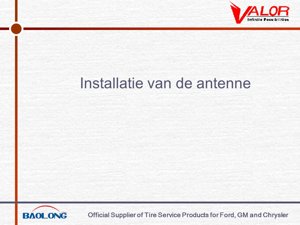 Official Supplier of Tire Service Products for Ford, GM and Chrysler Installatie van de antenne