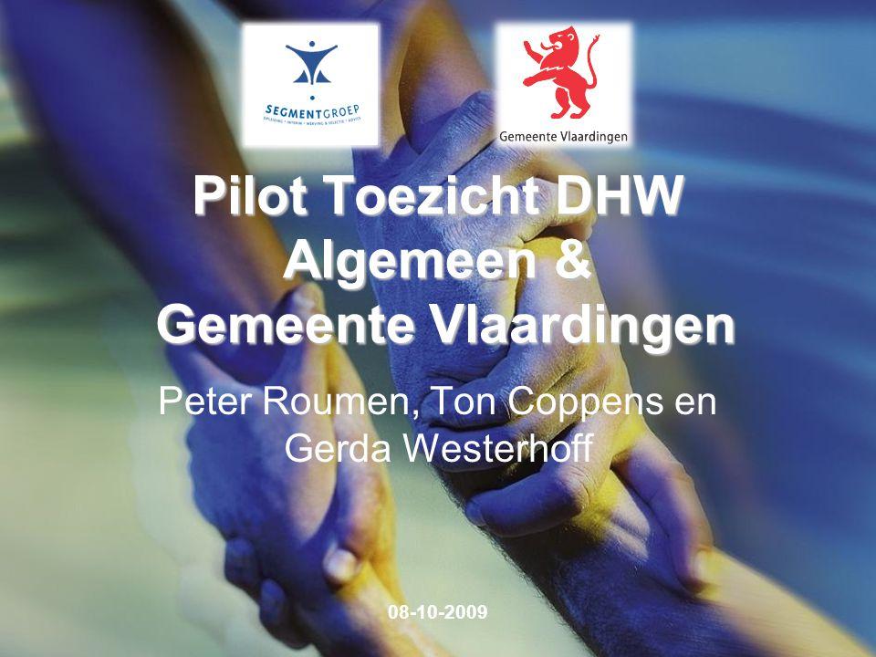 Pilot Toezicht DHW Algemeen & Gemeente Vlaardingen Peter Roumen, Ton Coppens en Gerda Westerhoff 08-10-2009