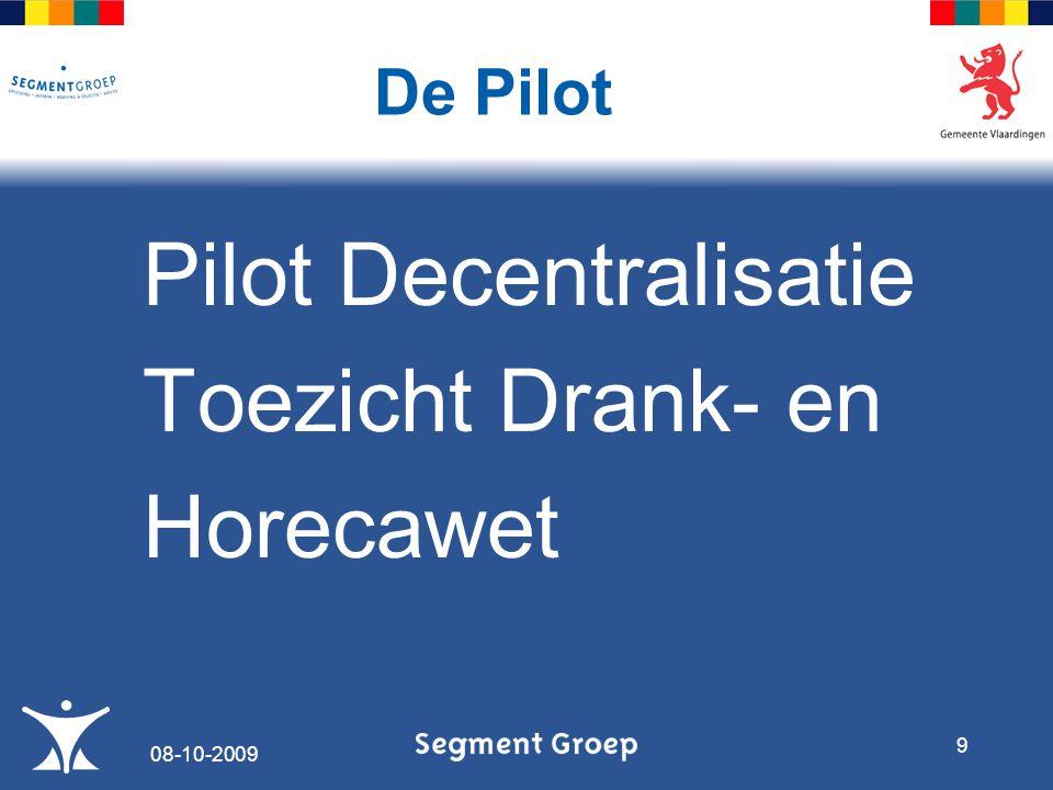Pilot Decentralisatie Toezicht Drank- en Horecawet De Pilot 08-10-2009 9