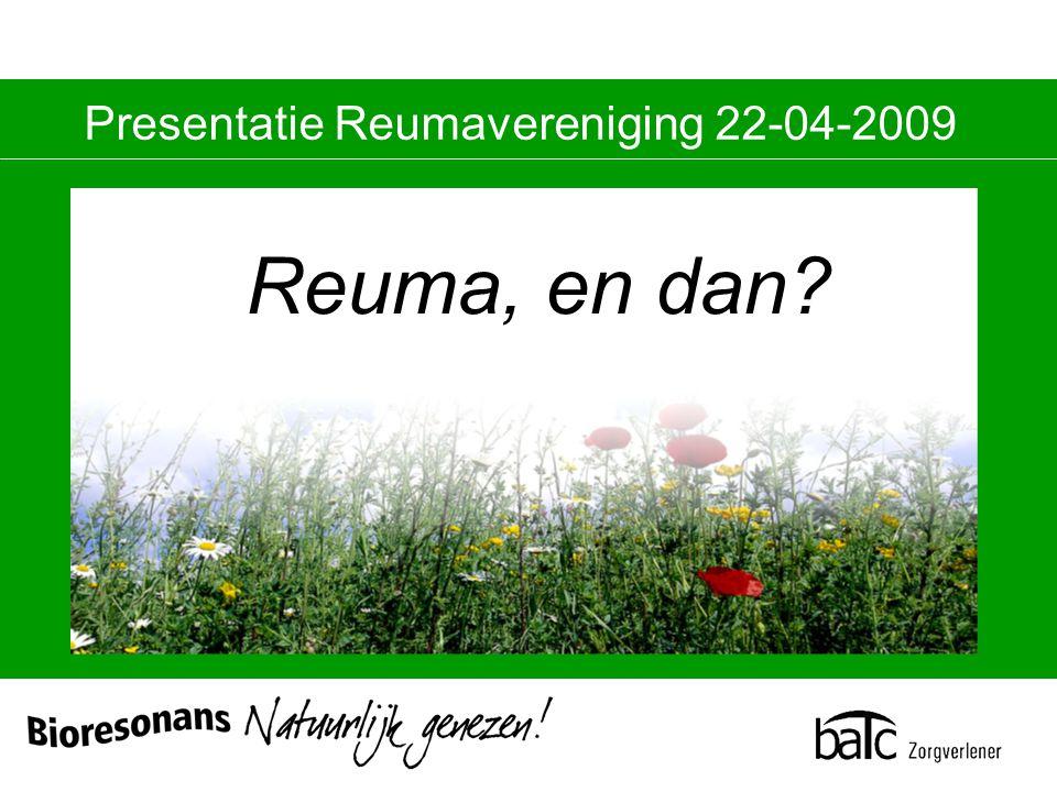 Presentatie Reumavereniging 22-04-2009 Reuma, en dan