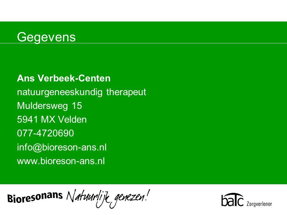 Gegevens Ans Verbeek-Centen natuurgeneeskundig therapeut Muldersweg 15 5941 MX Velden 077-4720690 info@bioreson-ans.nl www.bioreson-ans.nl