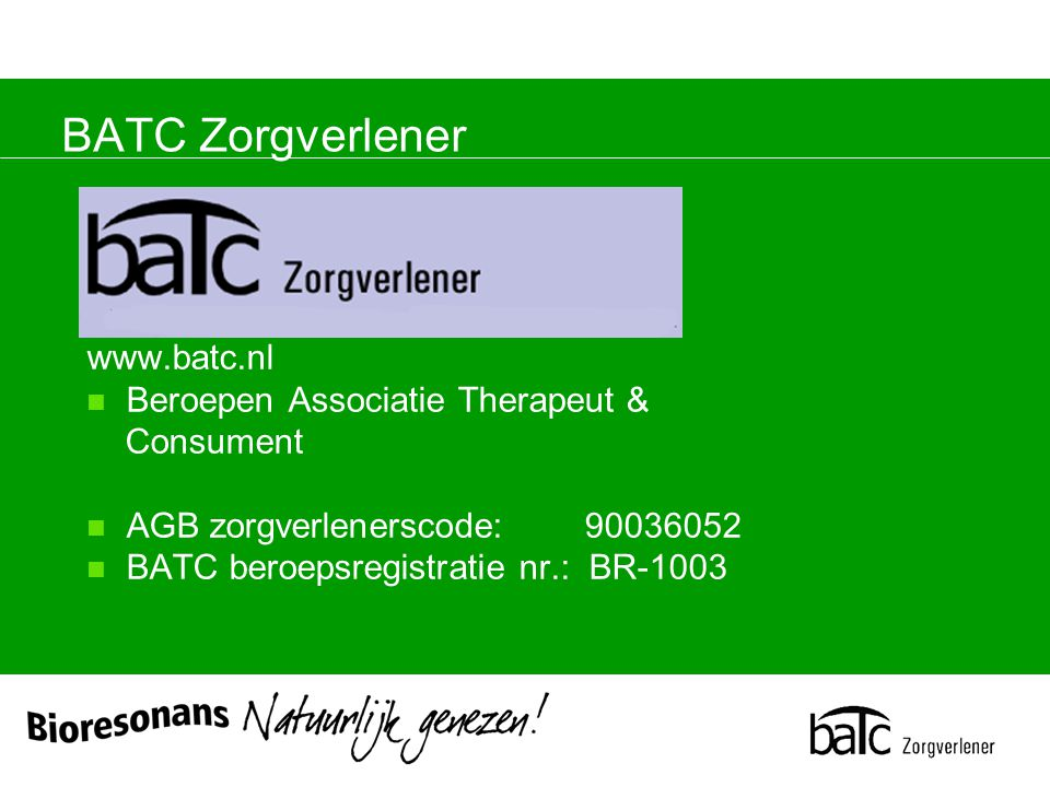 BATC Zorgverlener www.batc.nl Beroepen Associatie Therapeut & Consument AGB zorgverlenerscode: 90036052 BATC beroepsregistratie nr.: BR-1003
