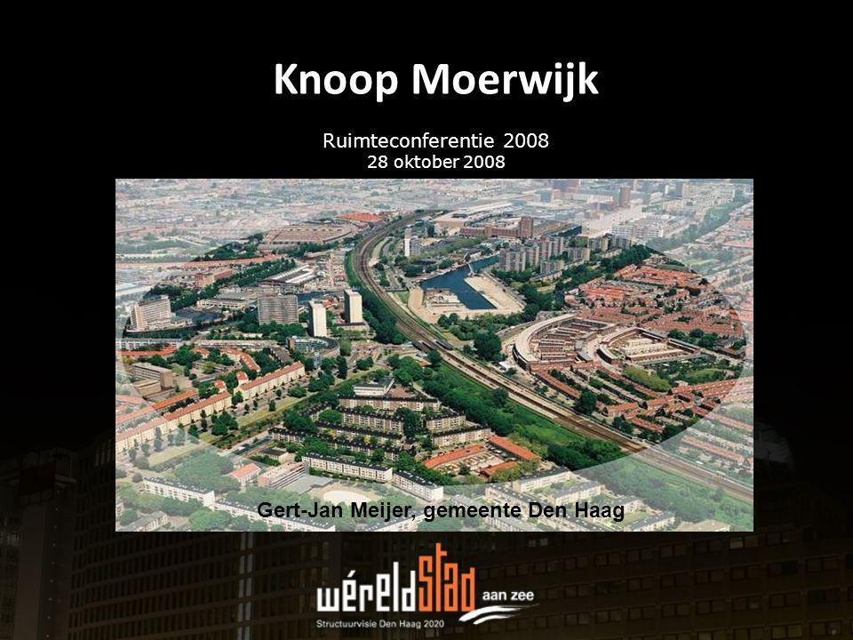 Knoop Moerwijk Ruimteconferentie 2008 28 oktober 2008 Gert-Jan Meijer, gemeente Den Haag