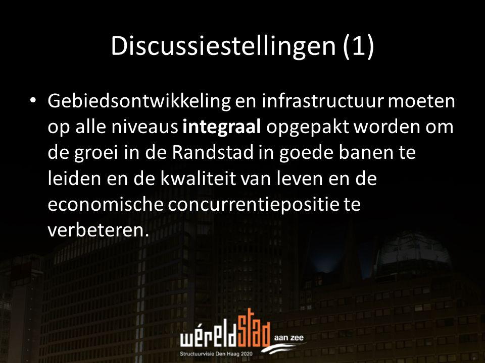 Discussiestellingen (1) Gebiedsontwikkeling en infrastructuur moeten op alle niveaus integraal opgepakt worden om de groei in de Randstad in goede ban