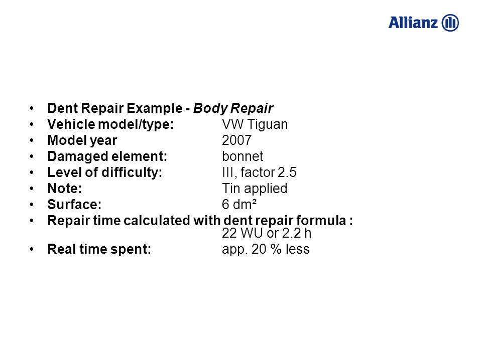 Dent Repair Example - Body Repair Vehicle model/type: VW Tiguan Model year 2007 Damaged element: bonnet Level of difficulty: III, factor 2.5 Note: Tin