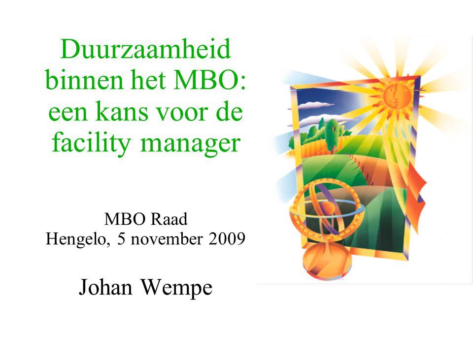 Duurzaamheid binnen het MBO: een kans voor de facility manager MBO Raad Hengelo, 5 november 2009 Johan Wempe