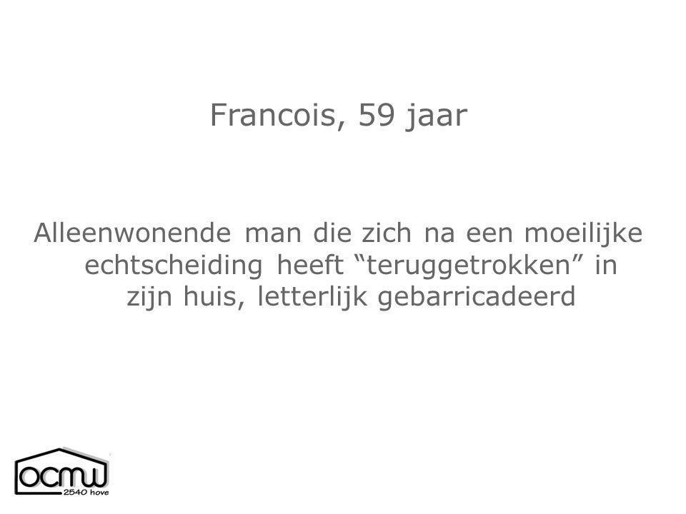 """Francois, 59 jaar Alleenwonende man die zich na een moeilijke echtscheiding heeft """"teruggetrokken"""" in zijn huis, letterlijk gebarricadeerd"""
