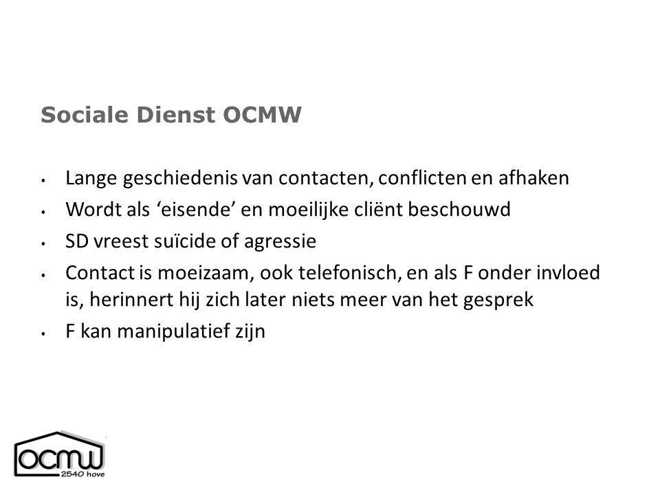 Sociale Dienst OCMW Lange geschiedenis van contacten, conflicten en afhaken Wordt als 'eisende' en moeilijke cliënt beschouwd SD vreest suïcide of agr