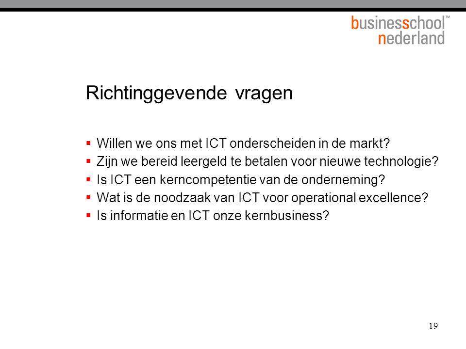 19 Richtinggevende vragen  Willen we ons met ICT onderscheiden in de markt?  Zijn we bereid leergeld te betalen voor nieuwe technologie?  Is ICT ee