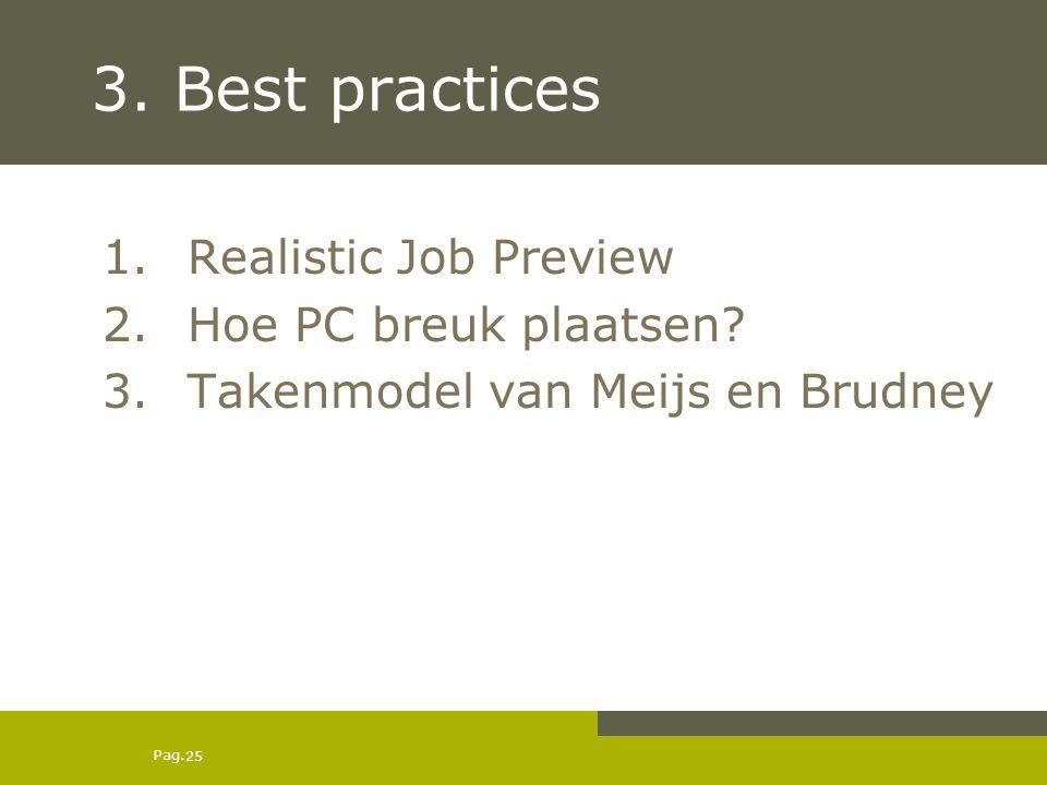 Pag. 3. Best practices 1.Realistic Job Preview 2.Hoe PC breuk plaatsen? 3.Takenmodel van Meijs en Brudney 25