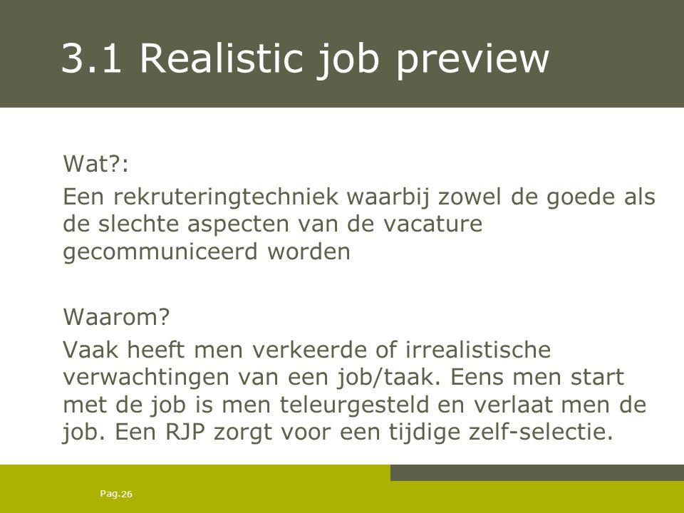 Pag. 3.1 Realistic job preview Wat?: Een rekruteringtechniek waarbij zowel de goede als de slechte aspecten van de vacature gecommuniceerd worden Waar