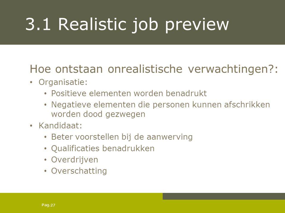 Pag. 3.1 Realistic job preview Hoe ontstaan onrealistische verwachtingen?: Organisatie: Positieve elementen worden benadrukt Negatieve elementen die p