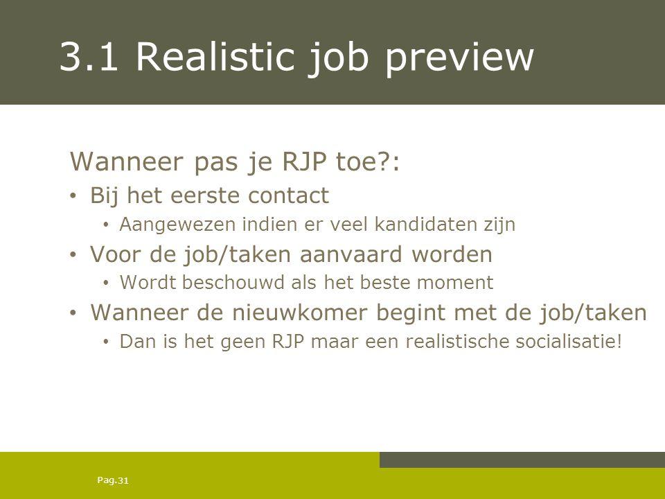 Pag. 3.1 Realistic job preview Wanneer pas je RJP toe?: Bij het eerste contact Aangewezen indien er veel kandidaten zijn Voor de job/taken aanvaard wo