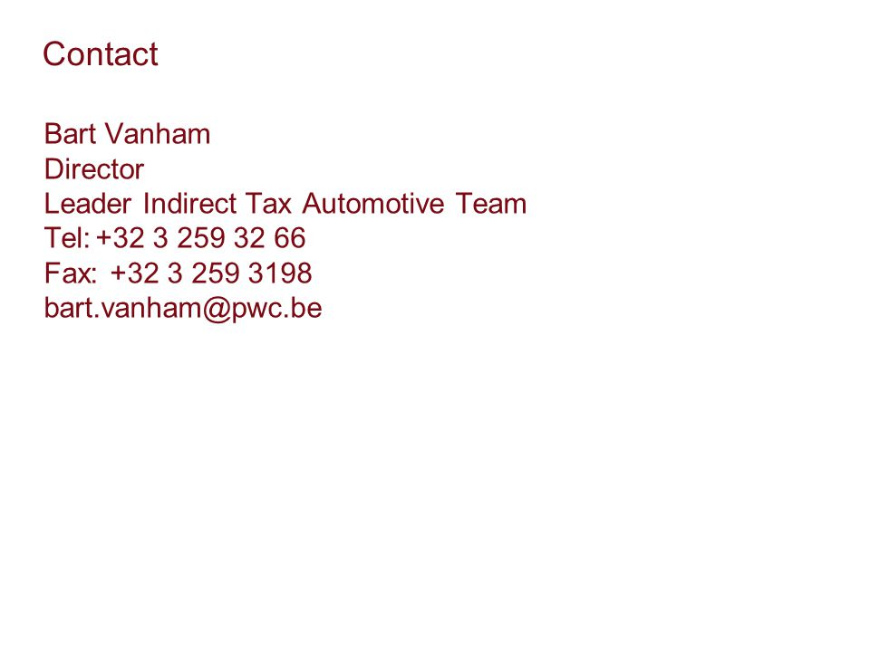 Contact Bart Vanham Director Leader Indirect Tax Automotive Team Tel:+32 3 259 32 66 Fax:+32 3 259 3198 bart.vanham@pwc.be