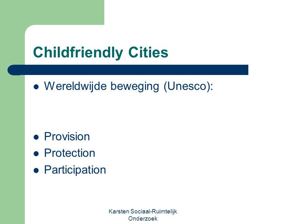Karsten Sociaal-Ruimtelijk Onderzoek Childfriendly Cities Wereldwijde beweging (Unesco): Provision Protection Participation