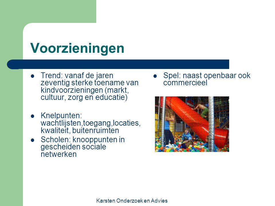 Karsten Onderzoek en Advies Voorzieningen Trend: vanaf de jaren zeventig sterke toename van kindvoorzieningen (markt, cultuur, zorg en educatie) Knelp