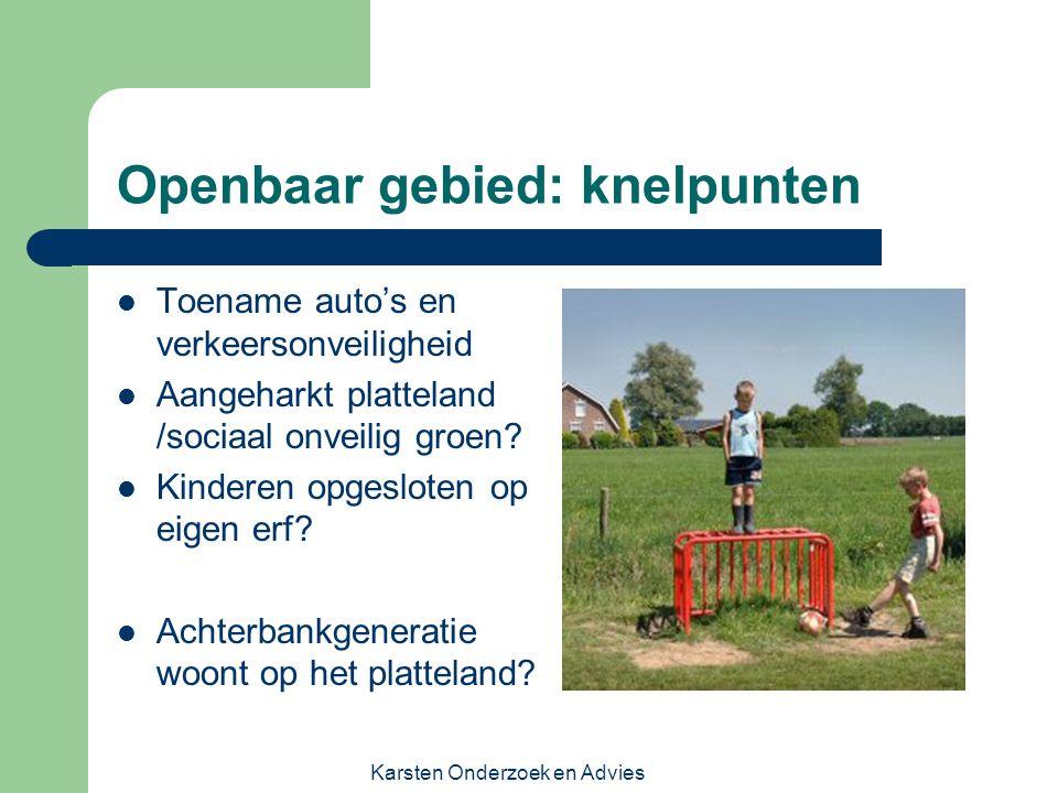Karsten Onderzoek en Advies Openbaar gebied: knelpunten Toename auto's en verkeersonveiligheid Aangeharkt platteland /sociaal onveilig groen? Kinderen