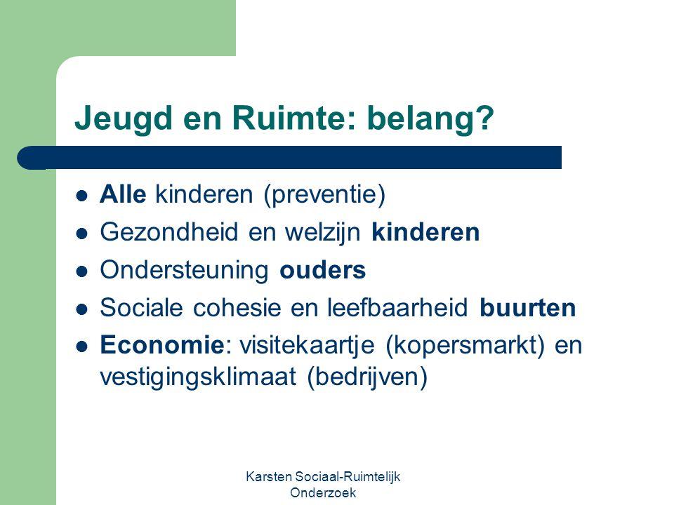 Jeugd en Ruimte: belang? Alle kinderen (preventie) Gezondheid en welzijn kinderen Ondersteuning ouders Sociale cohesie en leefbaarheid buurten Economi