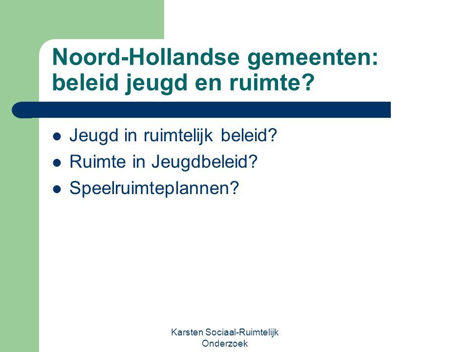 Noord-Hollandse gemeenten: beleid jeugd en ruimte? Jeugd in ruimtelijk beleid? Ruimte in Jeugdbeleid? Speelruimteplannen? Karsten Sociaal-Ruimtelijk O