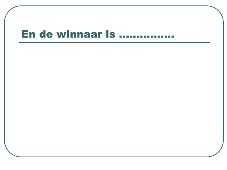 En de winnaar is …………….