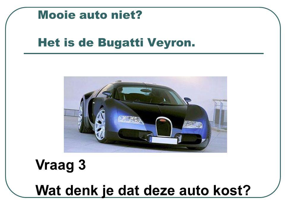 Bugatti Veyron kost € 1.800.000,- De max.snelheid is 407 km.