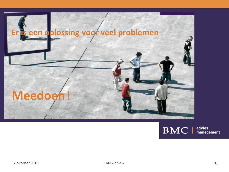 7 oktober 2010Thuiskomen 13 Er is een oplossing voor veel problemen Meedoen !