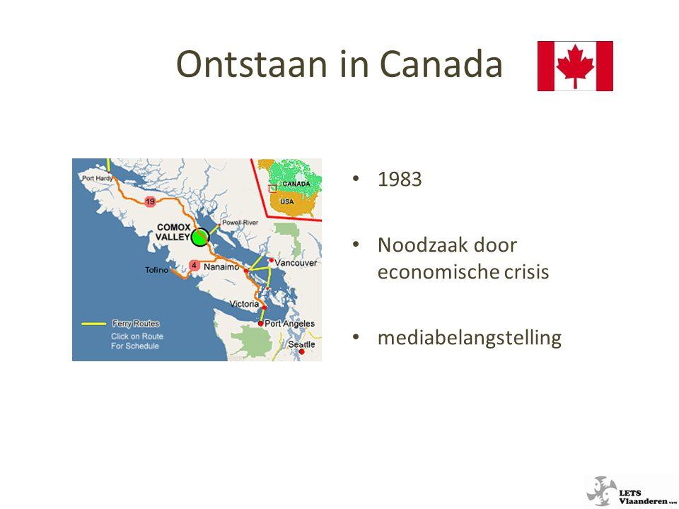 Ontstaan in Canada 1983 Noodzaak door economische crisis mediabelangstelling